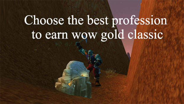 Choose the best profession to earn wow gold classic